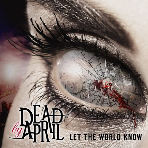 DeadbyApril-Let-the-world-know-2013_1