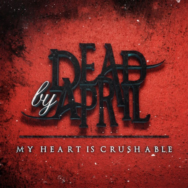 dead-by-april-my-heart-is-crushable-2017